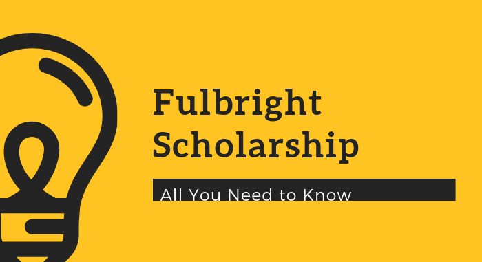 Fulbright Scholarship 2019 - Dates, Eligibility, Awards